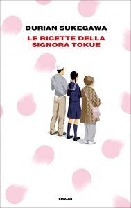 Le ricette della signora Tokue, Durian Sukegawa (Einaudi 2018)