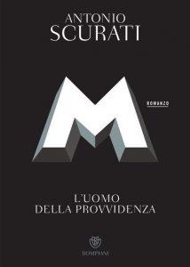 M. L'uomo della provvidenza (Antonio Scurati, Bompiani)