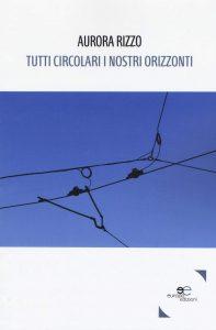 Tutti circolari i nostri orizzonti, Aurora Rizzo (Europa Edizioni)