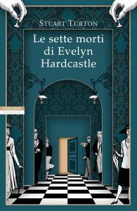 Le sette morti di Evelyn Hardcastle, Stuart Turton (Neri Pozza)